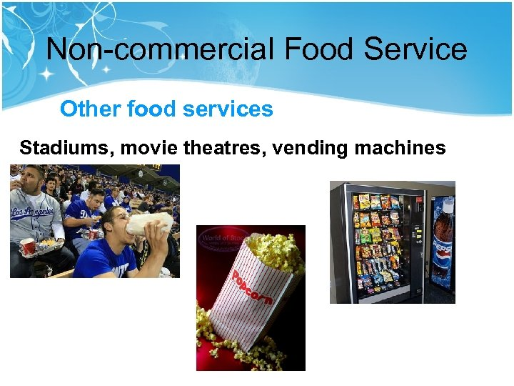 Non-commercial Food Service Other food services Stadiums, movie theatres, vending machines