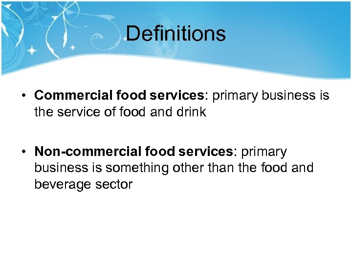 Definitions • Commercial food services: primary business is the service of food and drink