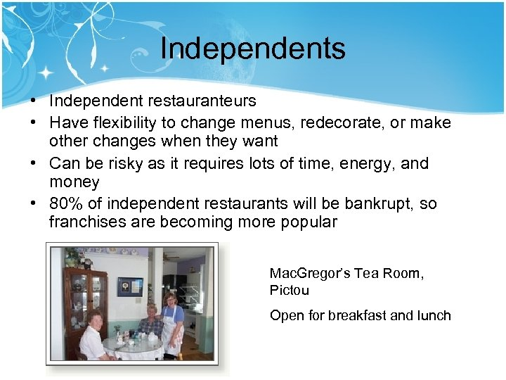 Independents • Independent restauranteurs • Have flexibility to change menus, redecorate, or make other