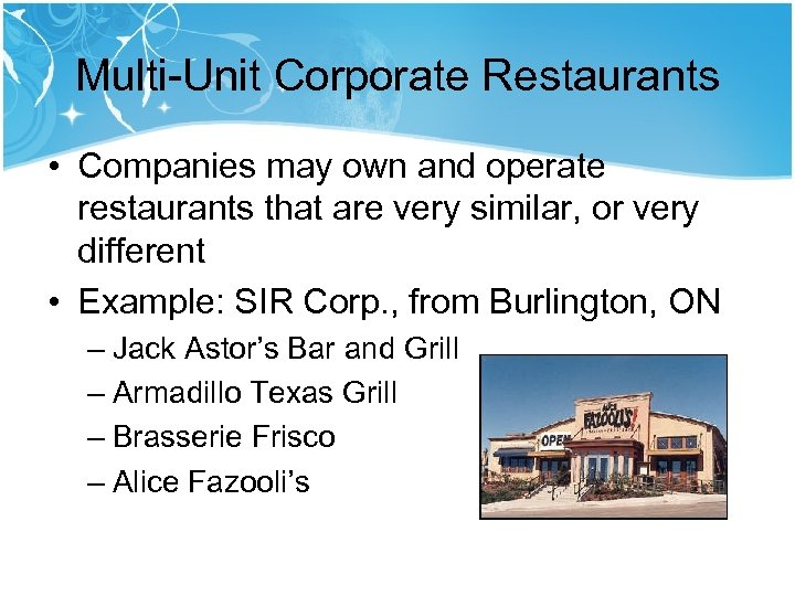 Multi-Unit Corporate Restaurants • Companies may own and operate restaurants that are very similar,