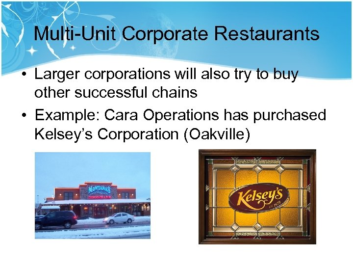 Multi-Unit Corporate Restaurants • Larger corporations will also try to buy other successful chains