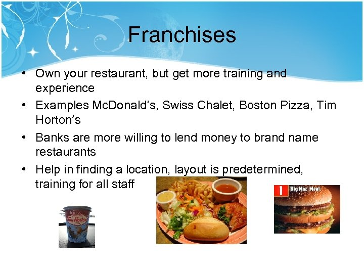 Franchises • Own your restaurant, but get more training and experience • Examples Mc.