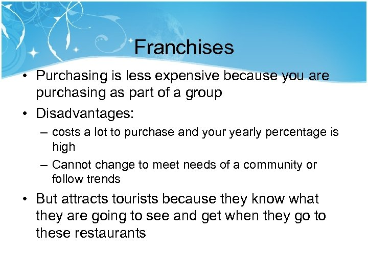 Franchises • Purchasing is less expensive because you are purchasing as part of a