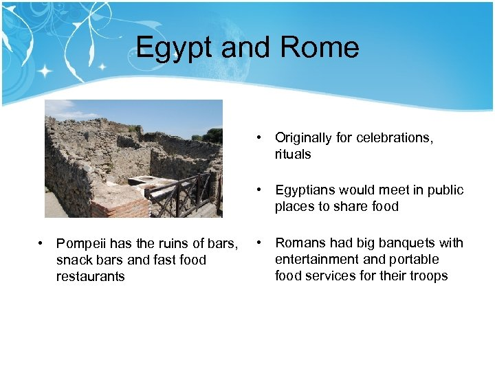 Egypt and Rome • Originally for celebrations, rituals • Egyptians would meet in public