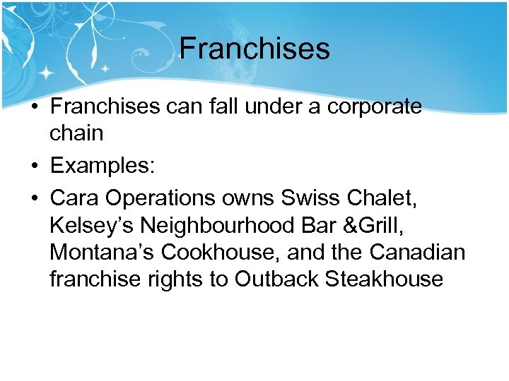 Franchises • Franchises can fall under a corporate chain • Examples: • Cara Operations