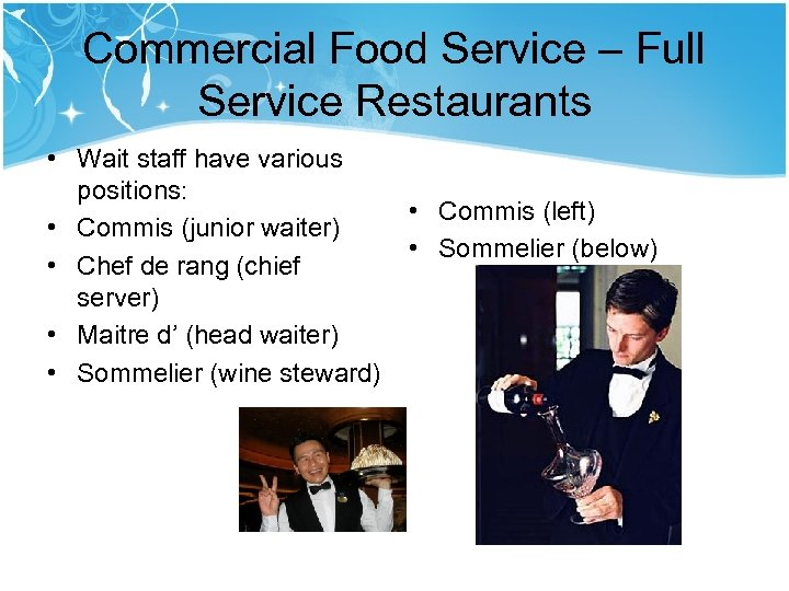 Commercial Food Service – Full Service Restaurants • Wait staff have various positions: •