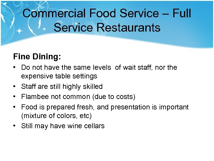 Commercial Food Service – Full Service Restaurants Fine Dining: • Do not have the