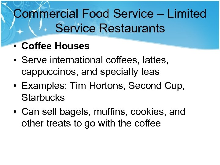 Commercial Food Service – Limited Service Restaurants • Coffee Houses • Serve international coffees,