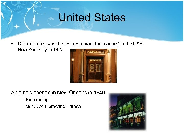 United States • Delmonico's was the first restaurant that opened in the USA New