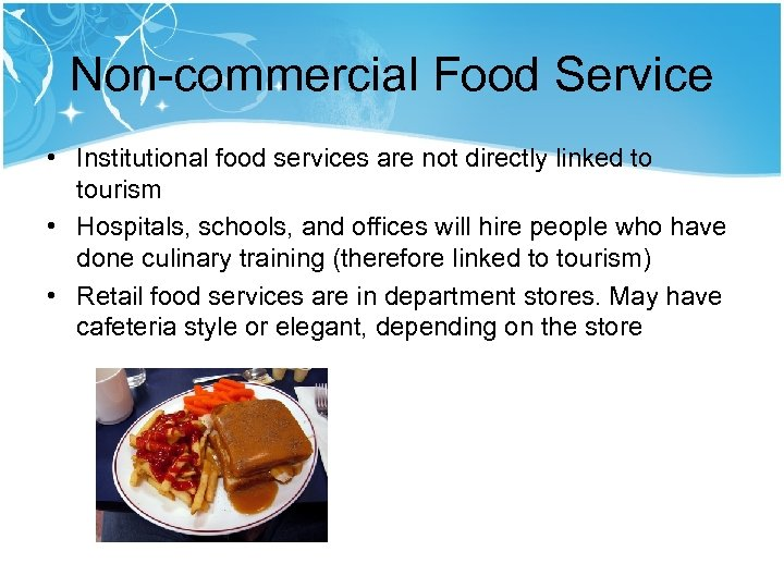 Non-commercial Food Service • Institutional food services are not directly linked to tourism •