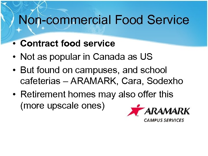 Non-commercial Food Service • Contract food service • Not as popular in Canada as