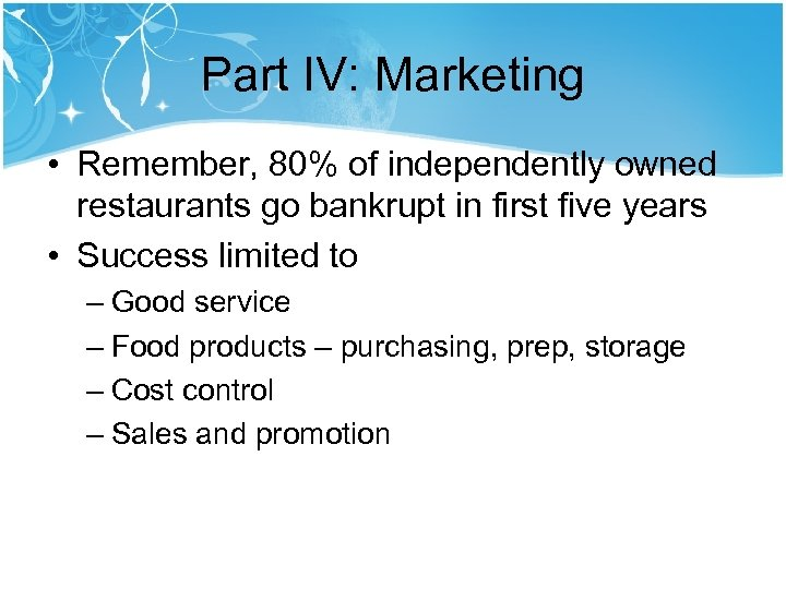 Part IV: Marketing • Remember, 80% of independently owned restaurants go bankrupt in first