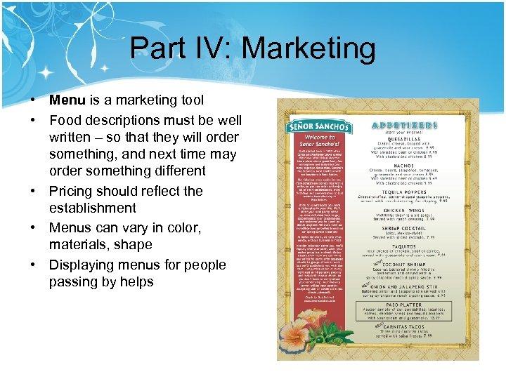 Part IV: Marketing • Menu is a marketing tool • Food descriptions must be