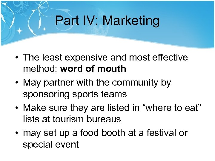 Part IV: Marketing • The least expensive and most effective method: word of mouth