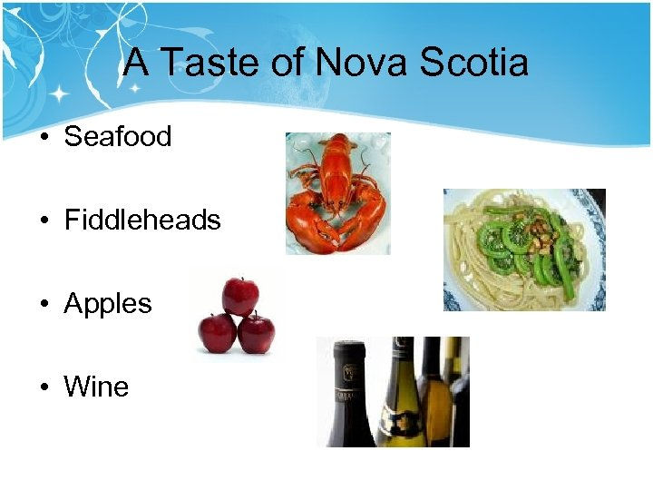 A Taste of Nova Scotia • Seafood • Fiddleheads • Apples • Wine