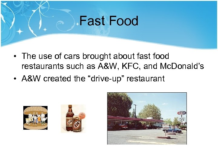 Fast Food • The use of cars brought about fast food restaurants such as