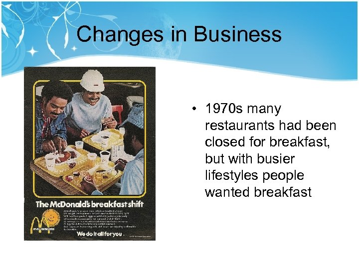 Changes in Business • 1970 s many restaurants had been closed for breakfast, but