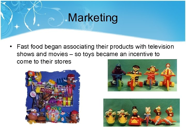 Marketing • Fast food began associating their products with television shows and movies –