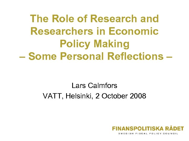 The Role of Research and Researchers in Economic Policy Making – Some Personal Reflections