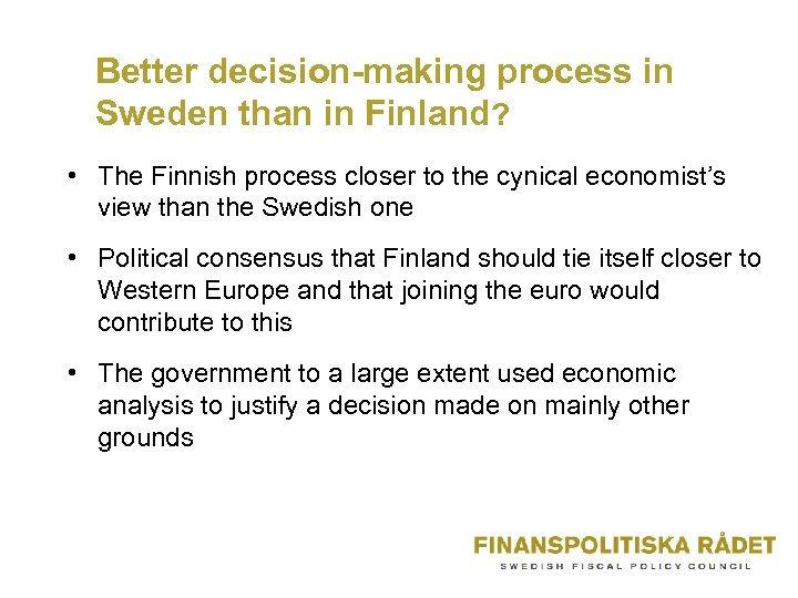 Better decision-making process in Sweden than in Finland? • The Finnish process closer to