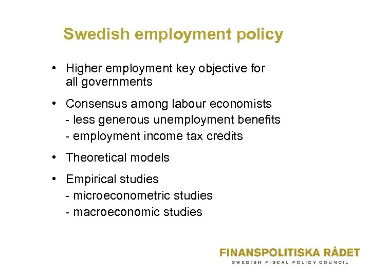 Swedish employment policy • Higher employment key objective for all governments • Consensus among
