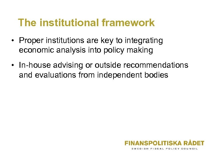 The institutional framework • Proper institutions are key to integrating economic analysis into policy