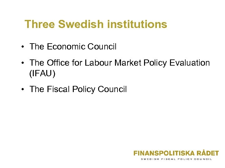 Three Swedish institutions • The Economic Council • The Office for Labour Market Policy