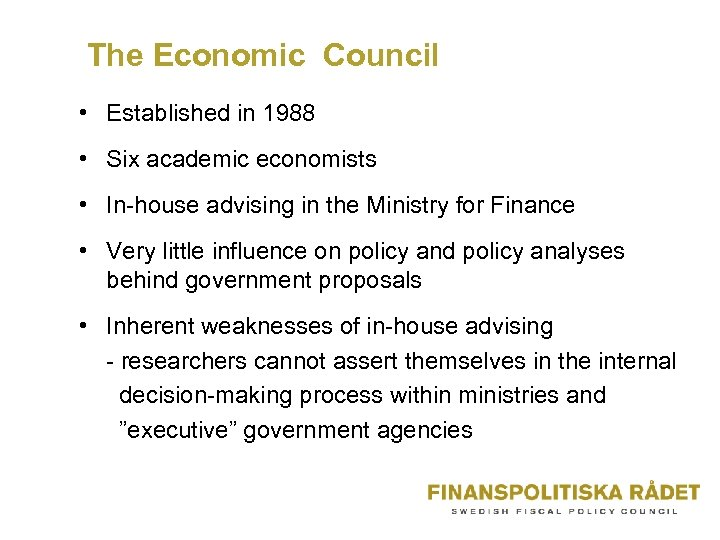 The Economic Council • Established in 1988 • Six academic economists • In-house advising
