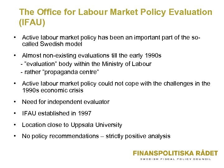 The Office for Labour Market Policy Evaluation (IFAU) • Active labour market policy has