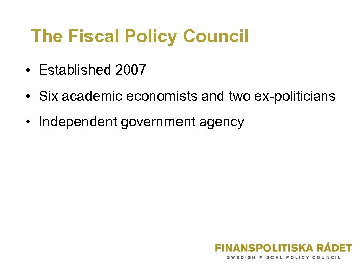 The Fiscal Policy Council • Established 2007 • Six academic economists and two ex-politicians