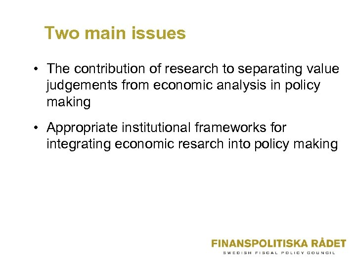 Two main issues • The contribution of research to separating value judgements from economic