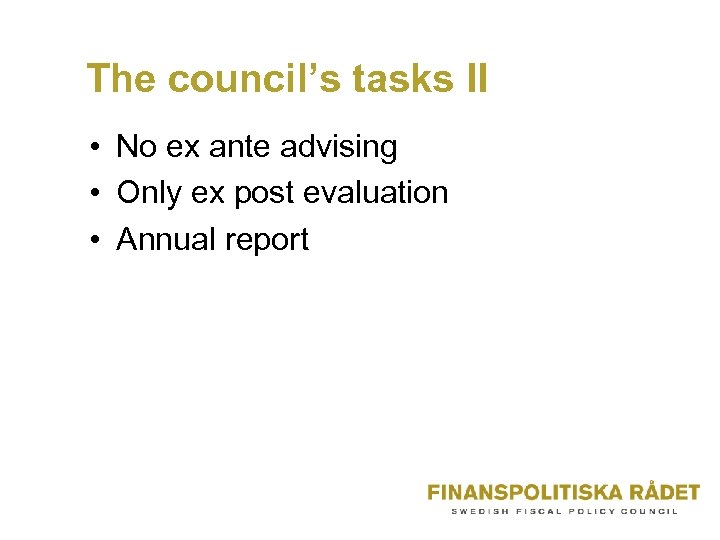 The council's tasks II • No ex ante advising • Only ex post evaluation