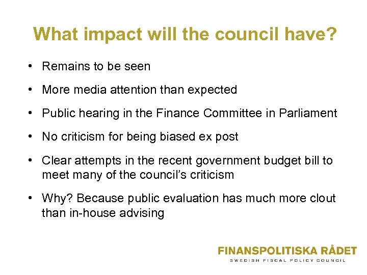 What impact will the council have? • Remains to be seen • More media