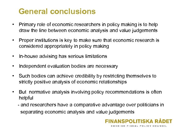 General conclusions • Primary role of economic researchers in policy making is to help
