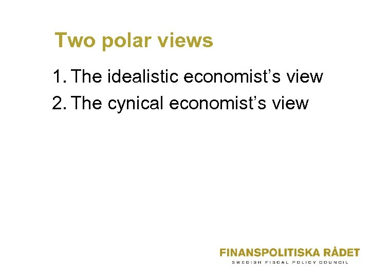 Two polar views 1. The idealistic economist's view 2. The cynical economist's view