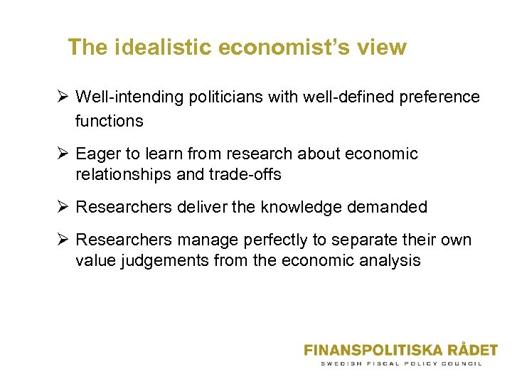 The idealistic economist's view Ø Well-intending politicians with well-defined preference functions Ø Eager to