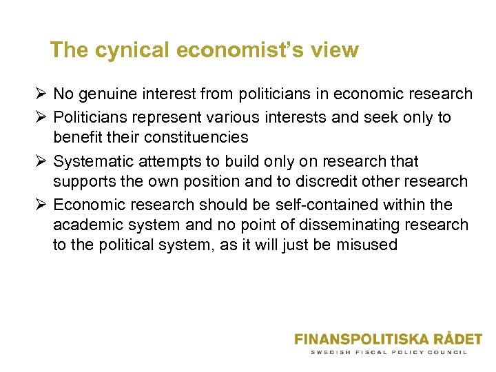 The cynical economist's view Ø No genuine interest from politicians in economic research Ø