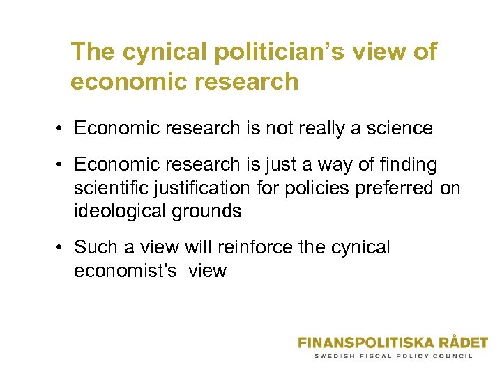 The cynical politician's view of economic research • Economic research is not really a