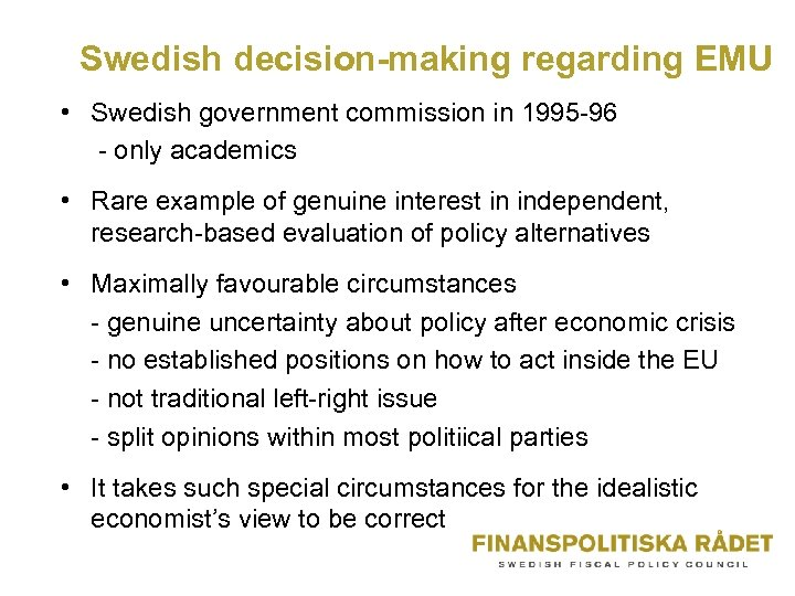 Swedish decision-making regarding EMU • Swedish government commission in 1995 -96 - only academics