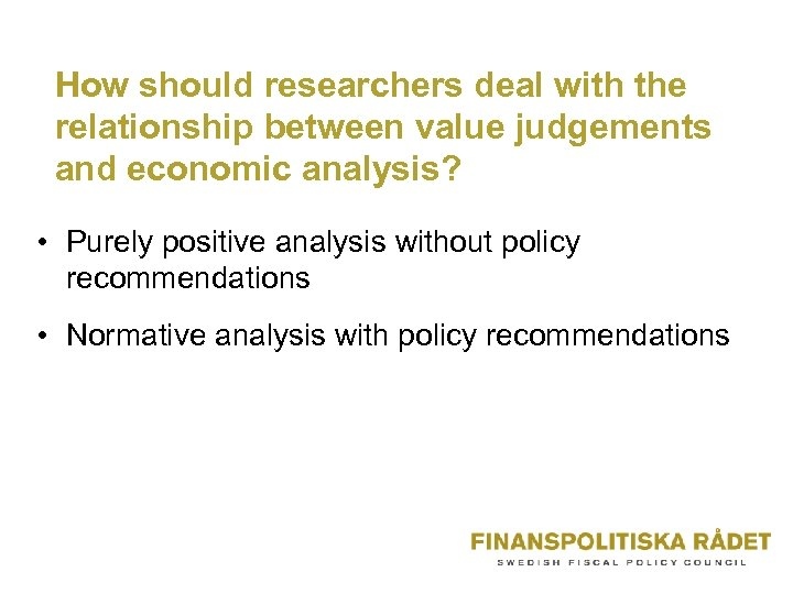 How should researchers deal with the relationship between value judgements and economic analysis? •