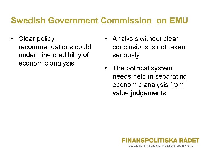 Swedish Government Commission on EMU • Clear policy recommendations could undermine credibility of economic