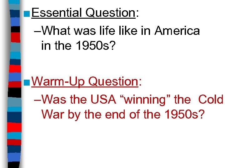 ■ Essential Question: –What was life like in America in the 1950 s? ■