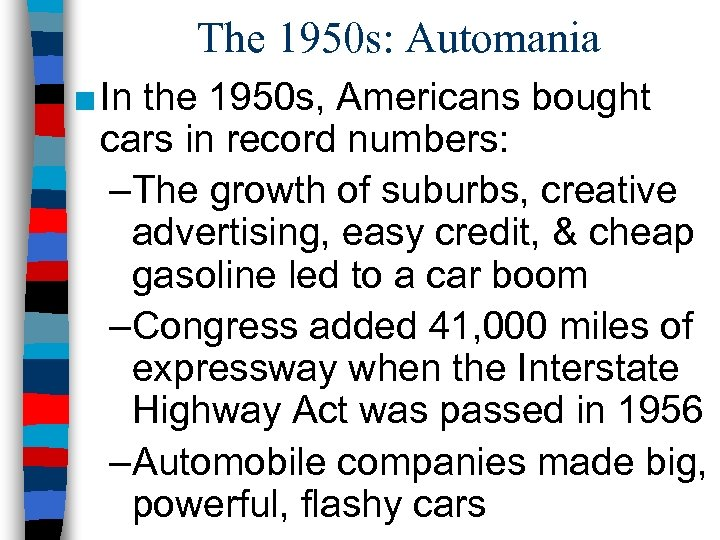 The 1950 s: Automania ■ In the 1950 s, Americans bought cars in record