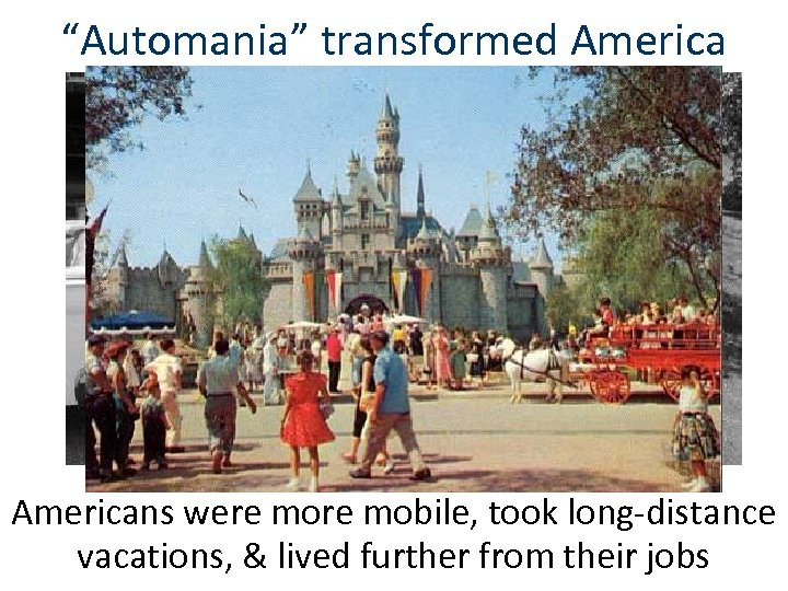 """""""Automania"""" transformed Americans were mobile, took long-distance vacations, & lived further from their jobs"""
