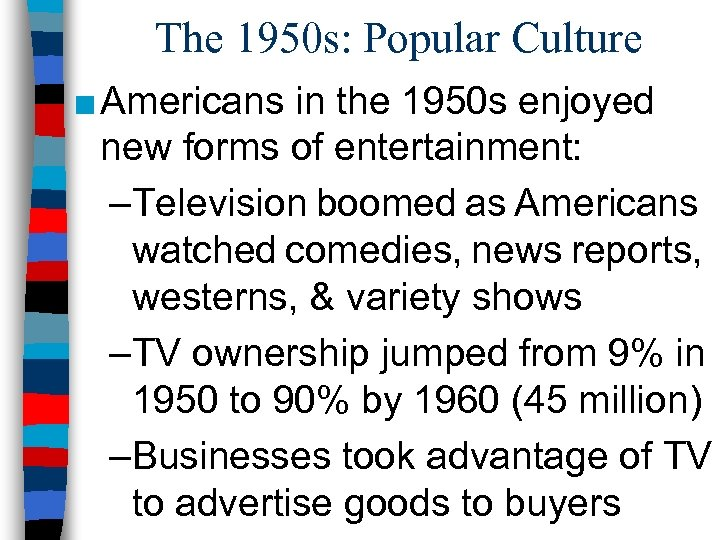 The 1950 s: Popular Culture ■ Americans in the 1950 s enjoyed new forms