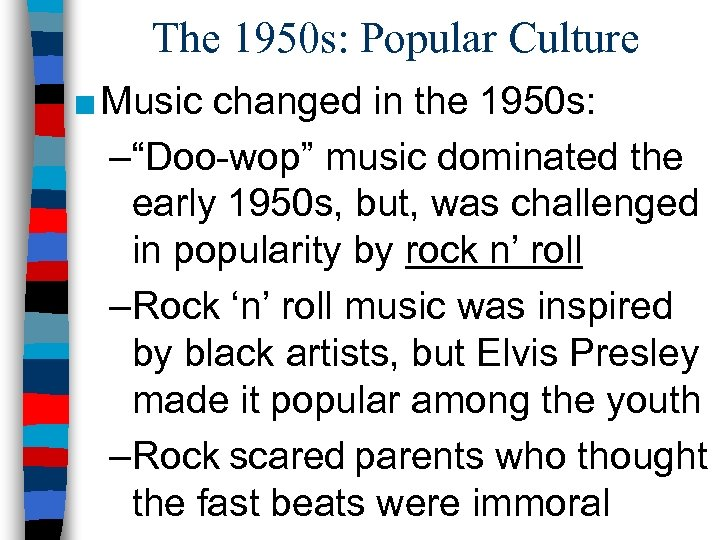 """The 1950 s: Popular Culture ■ Music changed in the 1950 s: –""""Doo-wop"""" music"""