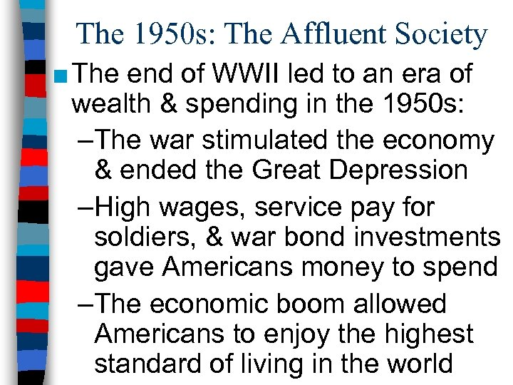 The 1950 s: The Affluent Society ■ The end of WWII led to an
