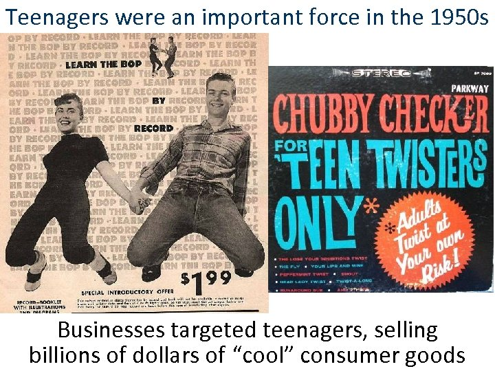 Teenagers were an important force in the 1950 s Businesses targeted teenagers, selling billions