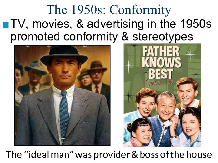 The 1950 s: Conformity ■ TV, movies, & advertising in the 1950 s promoted