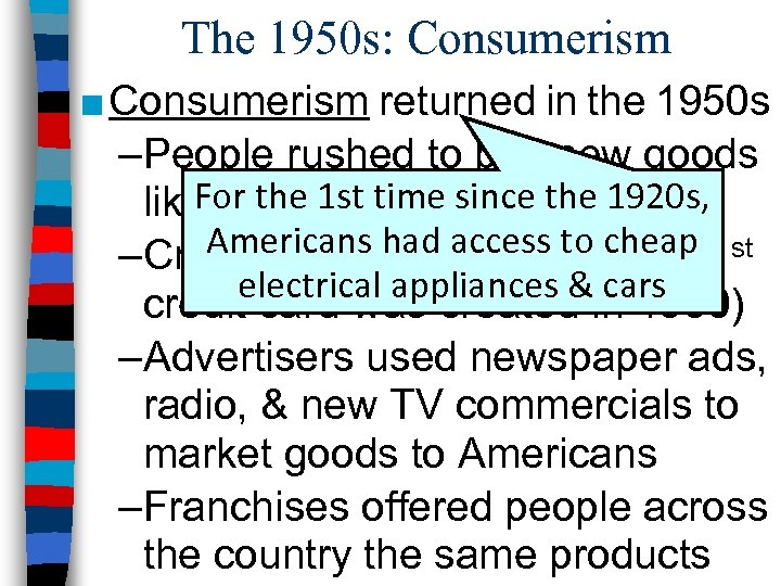 The 1950 s: Consumerism ■ Consumerism returned in the 1950 s –People rushed to